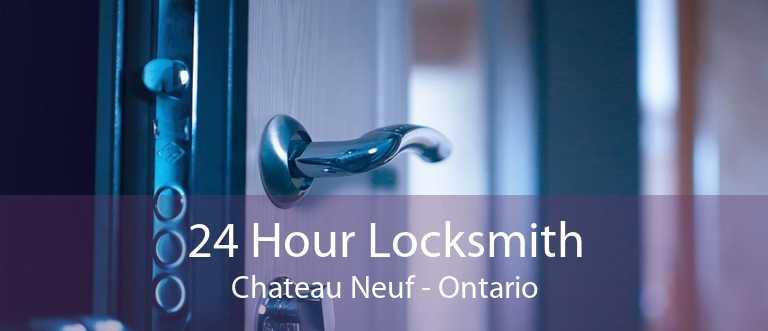 24 Hour Locksmith Chateau Neuf - Ontario