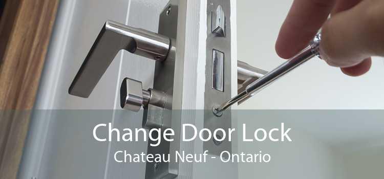 Change Door Lock Chateau Neuf - Ontario