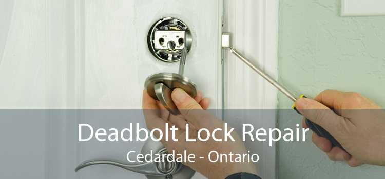 Deadbolt Lock Repair Cedardale - Ontario