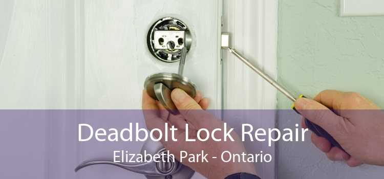Deadbolt Lock Repair Elizabeth Park - Ontario
