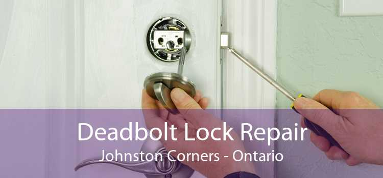 Deadbolt Lock Repair Johnston Corners - Ontario