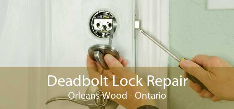 Deadbolt Lock Repair Orleans Wood - Ontario