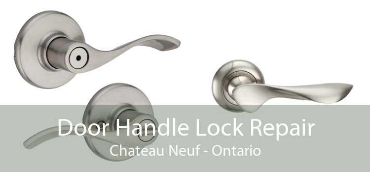 Door Handle Lock Repair Chateau Neuf - Ontario