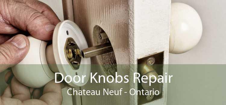 Door Knobs Repair Chateau Neuf - Ontario