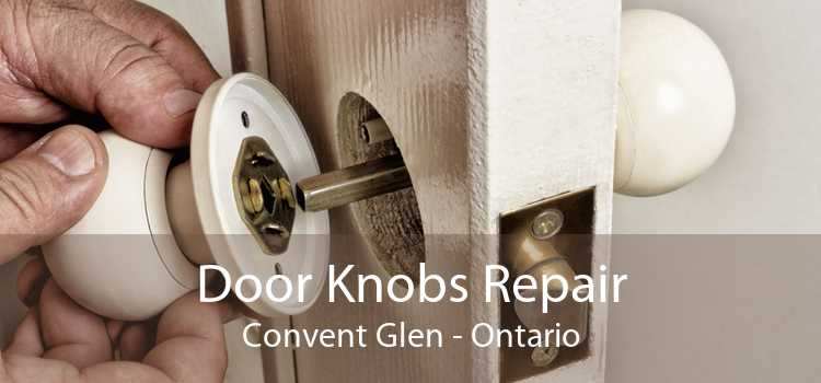 Door Knobs Repair Convent Glen - Ontario