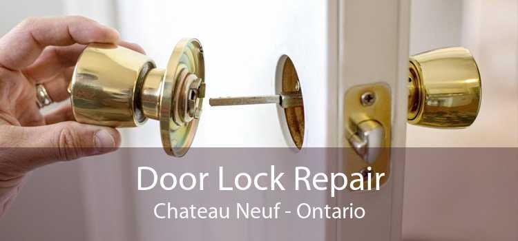 Door Lock Repair Chateau Neuf - Ontario