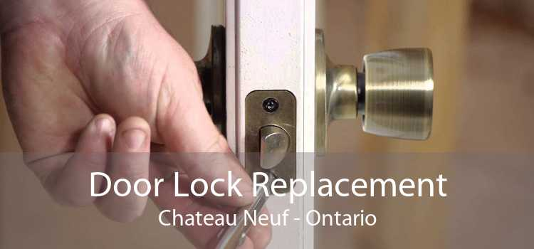 Door Lock Replacement Chateau Neuf - Ontario
