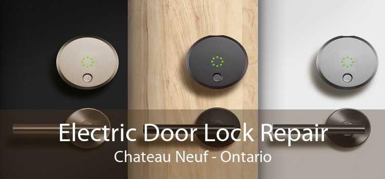 Electric Door Lock Repair Chateau Neuf - Ontario
