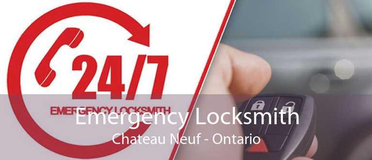 Emergency Locksmith Chateau Neuf - Ontario
