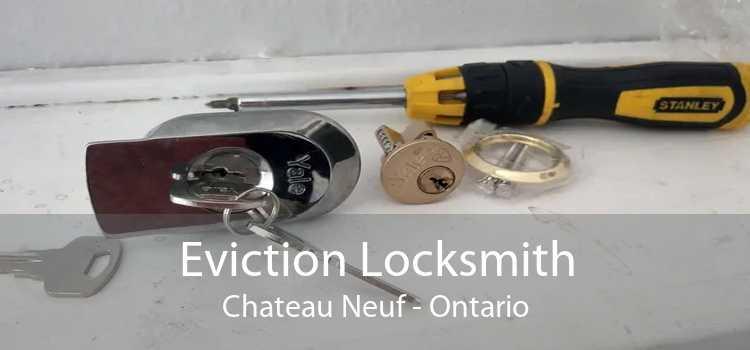 Eviction Locksmith Chateau Neuf - Ontario