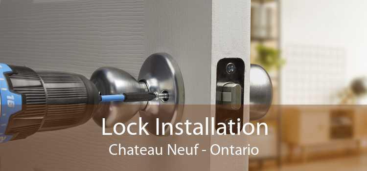 Lock Installation Chateau Neuf - Ontario