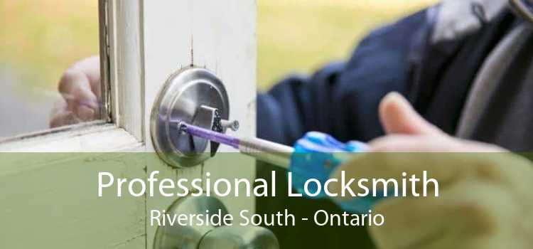 Professional Locksmith Riverside South - Ontario