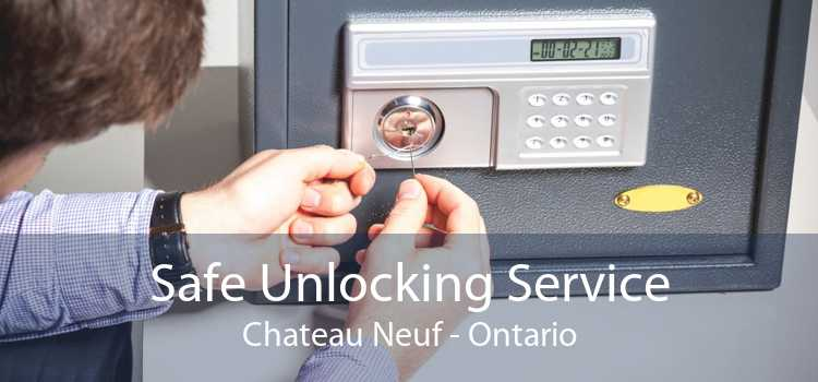 Safe Unlocking Service Chateau Neuf - Ontario